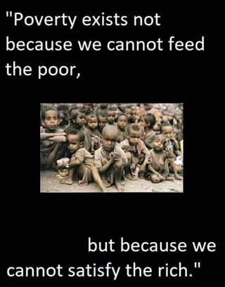 Poverty exists not because we cannot feed the poor, but we cannot satisfy the rich - Quotes