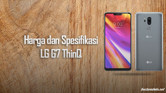 Harga dan Spesifikasi Lengkap LG G7 ThinQ Terbaru