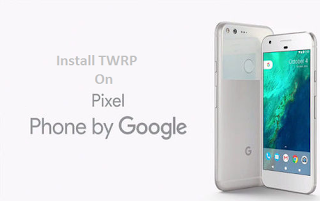How To Install TWRP On Google Pixel XL