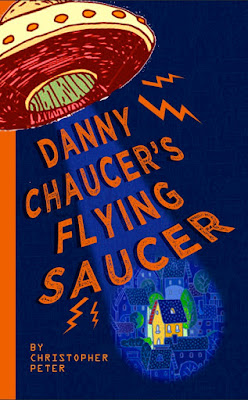 Danny Chaucer's Flying Saucer, the new book from Christopher Peter