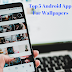 Top 5 Best Wallpaper Apps For Android ( Free)