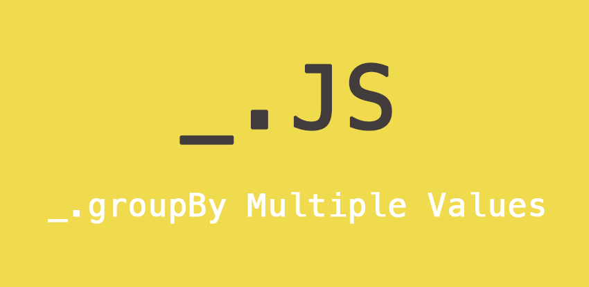 Group by multiple fields Underscore.JS