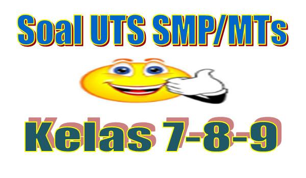 Soal UTS SMP/MTs Kelas 7, 8 dan 9 Semester 2