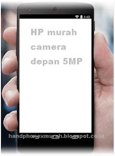 Daftar HP Android Murah Dengan Kamera Depan 5 MP
