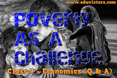 CBSE Class 9 - Economics - Chapter 3: Poverty As A Challenge (Q and A)(#eduvictors)(#cbsenotes)