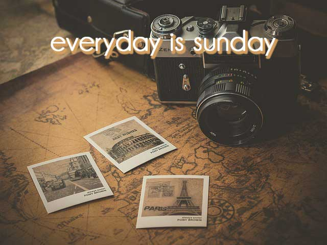 Everyday is Sunday!