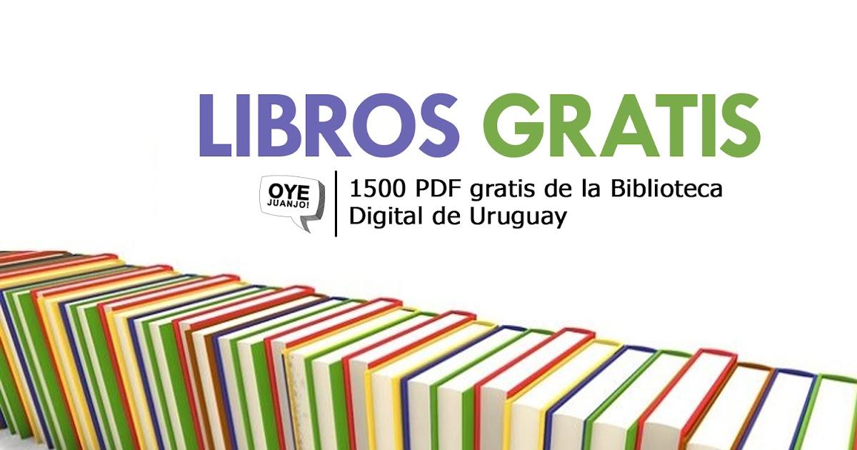 1500 libros gratis en PDF de la Biblioteca Digital de Uruguay | Oye Juanjo!