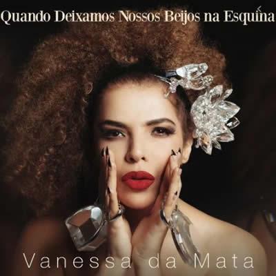 Vanessa da Mata - Quando Deixamos Nossos Beijos na Esquina