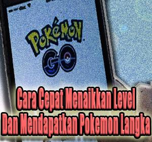 Tips Main Game Pokemon Go: Cara Cepat Menaikkan Level Dan Mendapatkan Pokemon Langka