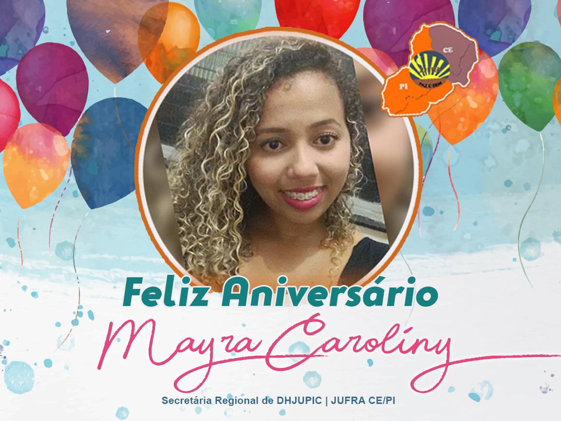Feliz Aniversário Mayra Caroliny, Secretária Regional de DHJUPIC