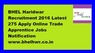 BHEL Haridwar Recruitment 2016 Latest 275 Apply Online Trade Apprentice Jobs Notification www.bhelhwr.co.in
