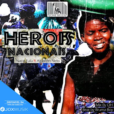 Naice Zulu feat Aldareth Neto - Herois Nacionais
