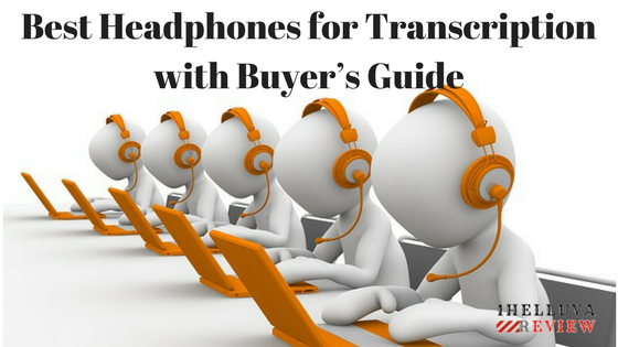 best headphone for transcription