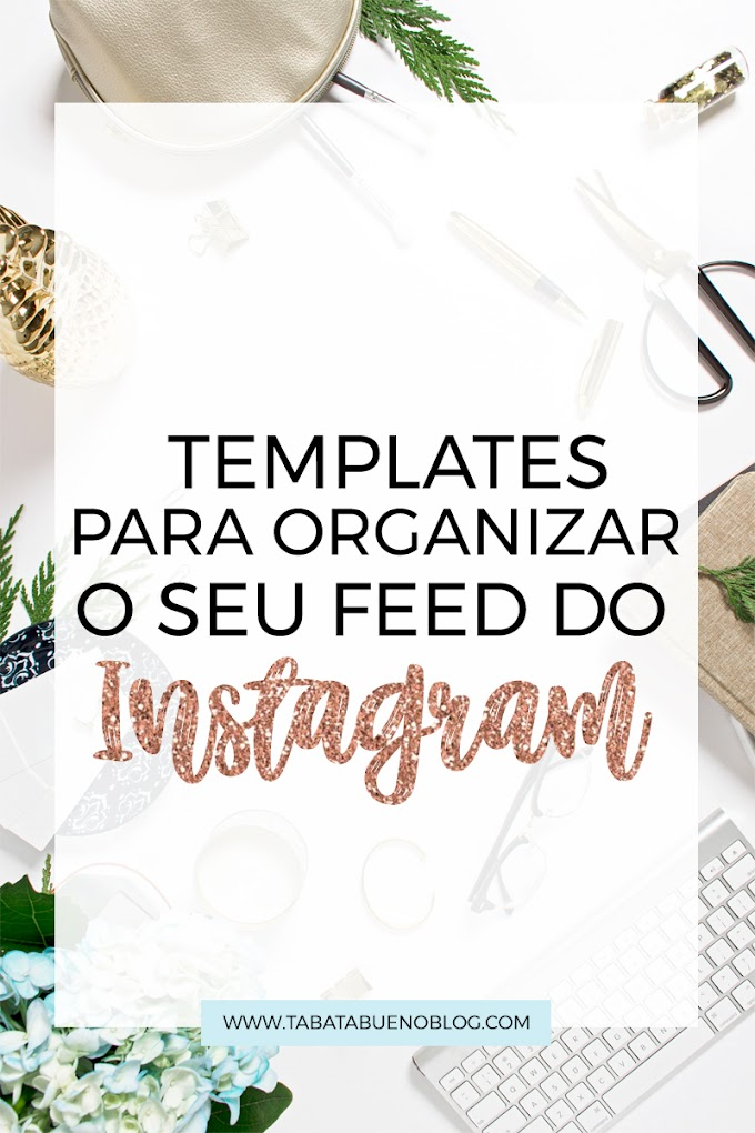 5 TEMPLATES PARA O INSTAGRAM - ORGANIZAR O FEED