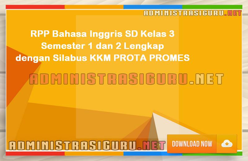 RPP Bahasa Inggris SD Kelas 3 Semester 1 dan 2 Lengkap dengan Silabus KKM PROTA PROMES