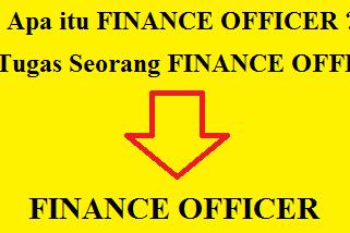 Tugas dan Tanggung Jawab Seorang Finance Officer (FO)