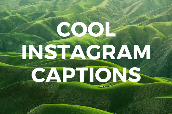 Cool Instagram Captions For An Awesome Post