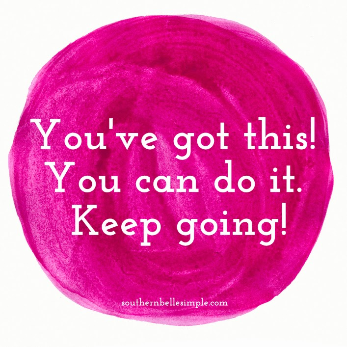 You've got this. You can do it. Keep going. | Delight in the Simple