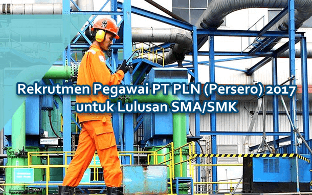 Rekrutmen Pegawai PT PLN (Persero) 2017 untuk Lulusan SMA/SMK