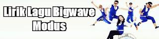 Lirik Lagu Bigwave - Modus