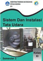 Download Buku Materi Pelajaran Sistem dan Instalasi Tata Udara Semester 3 SMK Kelas XI Kurikulum 2013 Revisi Terbaru - Cerpen45