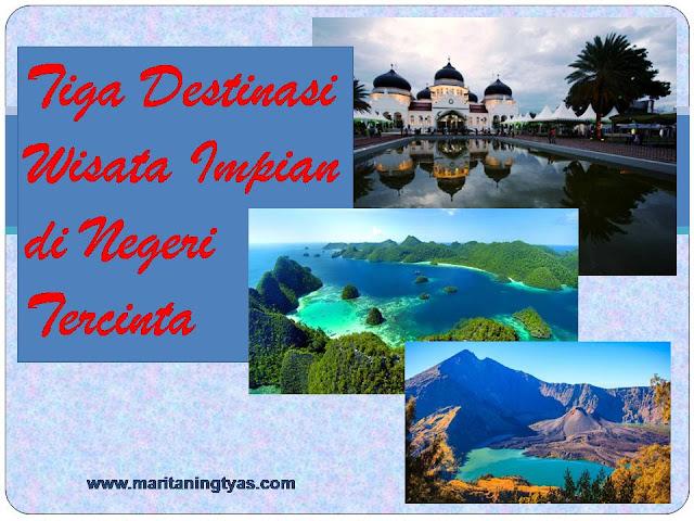 Tiga Destinasi Wisata Impian di Negeri Tercinta