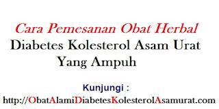 Cara Pemesanan Obat herbal Diabetes kolesterol asam urat yang ampuh