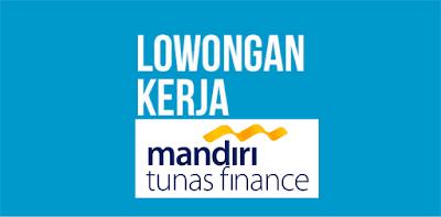 Lowongan Kerja PT Mandiri Tunas Finance Terbaru