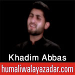 http://www.humaliwalayazadar.com/2016/10/khadim-abbas-nohay-2017.html