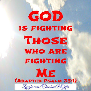 God is fighting those who are fighting against me Psalm 35:1