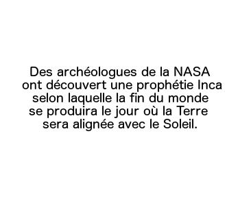 Des archéologues de la NASA  ont découvert une prophétie Inca selon laquelle la fin du monde se produira le jour où la Terre  sera alignée avec le Soleil.