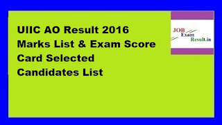 UIIC AO Result 2016 Marks List & Exam Score Card Selected Candidates List