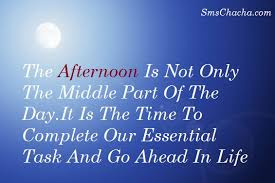 the good afternoon is not only, the middle part of, the day.