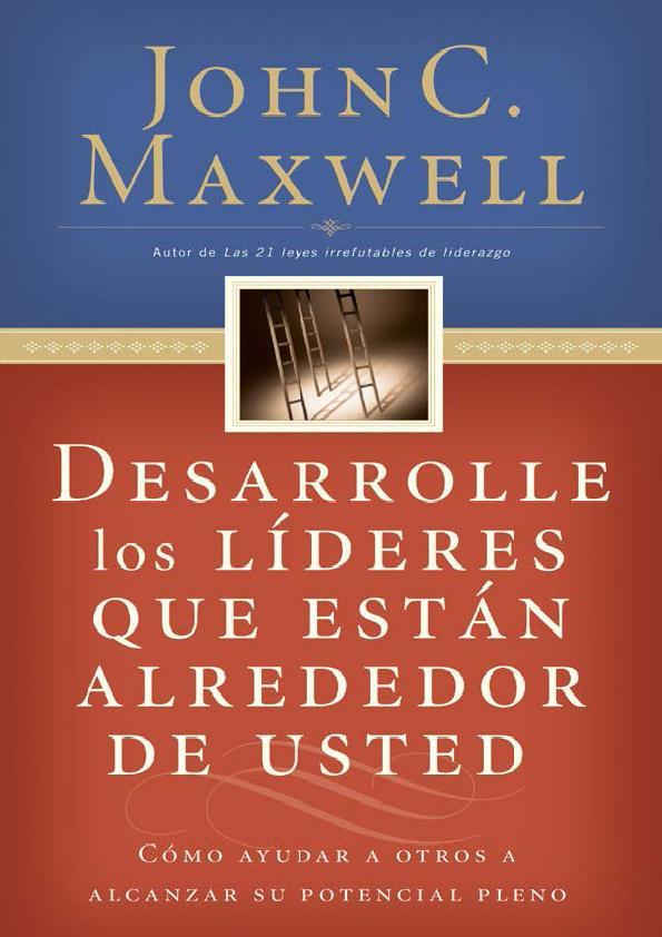 Desarrolle los líderes que están alrededor de usted – John C. Maxwell
