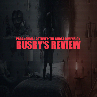 Paranormal Activity: The Ghost Dimension (Busby's Review)