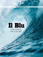 Il blu che non è un colore - Tamara Marcelli