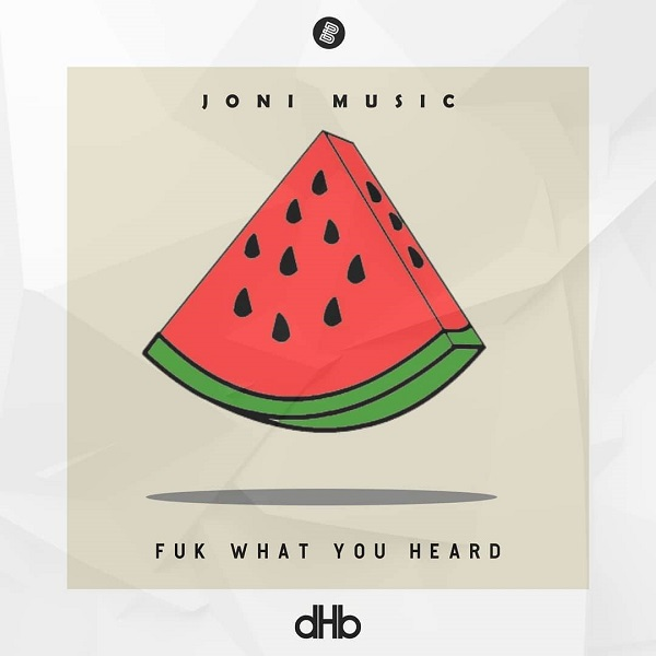 Joni Music - Fuk What You Heard (Original Mix)
