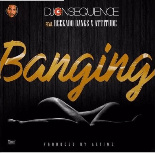DJ-Consequence-Ft.-Reekado-Banks & Attitude – Banging