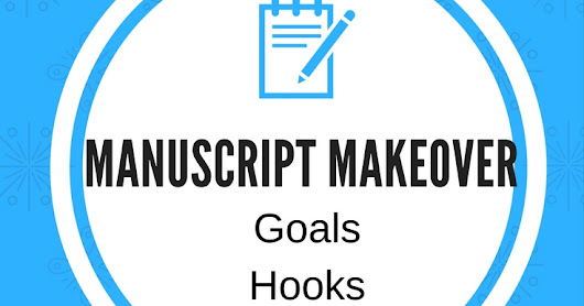 Manuscript Makeover Part 3: Goals, Hooks, and Setting