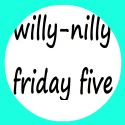 http://monroega.blogspot.com/2017/02/willy-nilly-friday-5-no-117.html