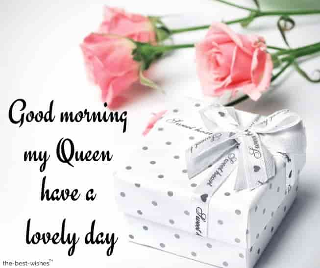 have a lovely day my queen