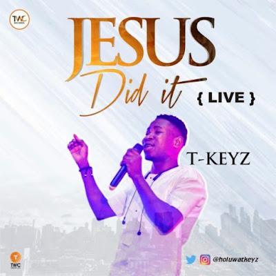 [Music + Video] Tkeyz – Jesus Did It
