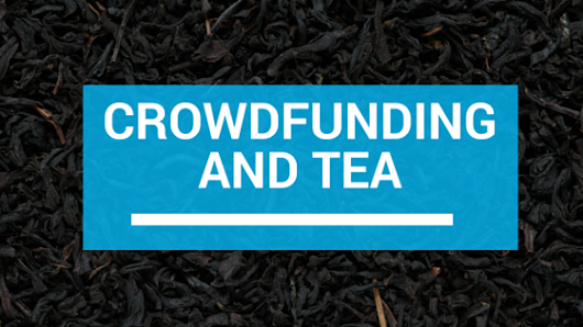Crowd Funding and Tea