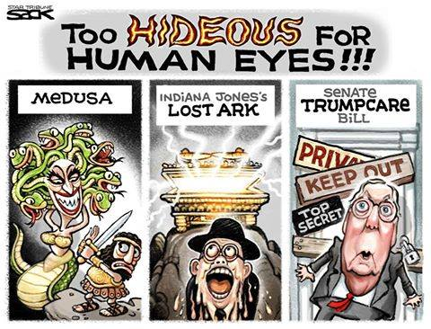 Title:  Too Hideous for Human Eyes.  Frame One:  Medusa, with her snake hair waving.  Frame Two:  Indiana Jones's Lost Ark, with the SS guy gasping in horror.  Frame Three:  Senate Trumpcare Bill, with Mitch McConnell blocking to door to the meeting room.