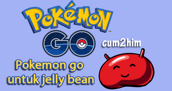 Cara Install Pokemon go untuk jelly bean