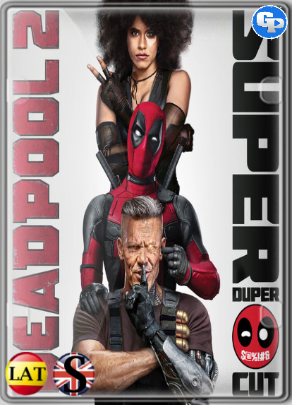 Deadpool 2 Super Duper Cut (2018) HD 720P LATINO/INGLES