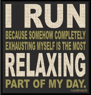 I run because somehow completely exhausting myself is the most relaxing part of my day.