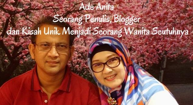Ade Anita Seorang Penulis, Blogger dan Kisah Unik Menjadi Seorang Wanita Seutuhnya