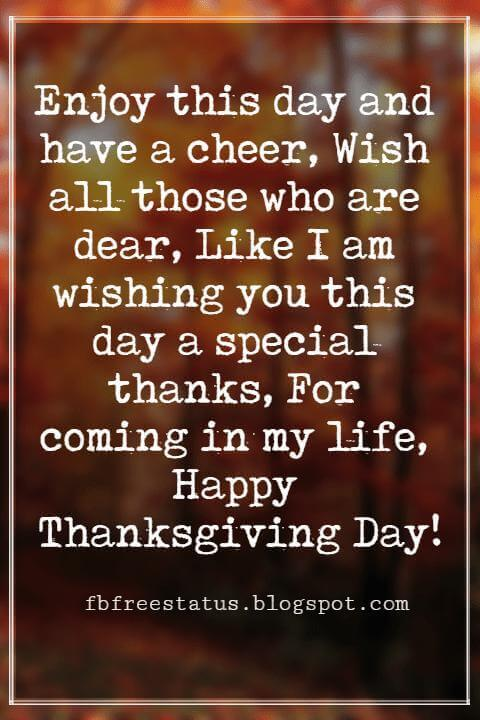 Thanksgiving Messages For Cards, Enjoy this day and have a cheer, Wish all those who are dear, Like I am wishing you this day a special thanks, For coming in my life, Happy Thanksgiving Day!