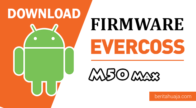 Download Firmware / Stock ROM Evercoss M50 Max All Version